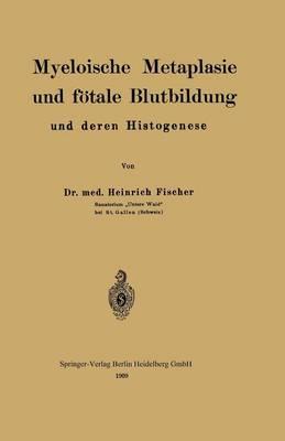 Myeloische Metaplasie Und F tale Blutbildung Und Deren Histogenese (Paperback)
