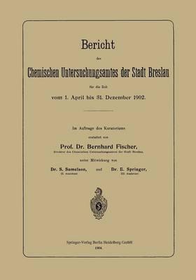 Bericht Des Chemischen Untersuchungsamtes Der Stadt Breslau Fur Die Zeit Vom 1. April Bis 31. Dezember 1902 (Paperback)
