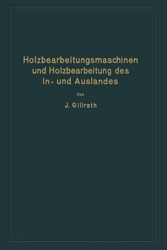 Holzbearbeitungsmaschinen Und Holzbearbeitung Des In- Und Auslandes: Nach Dem Heutigen Stande Der Technik (Paperback)