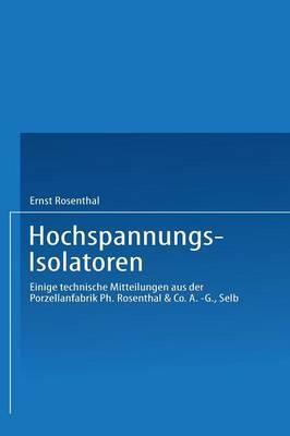 Hochspannungs-Isolatoren: Einige Technische Mitteilungen Aus Der Porzellanfabrik Ph. Rosenthal & Co. A.-G., Selb (Paperback)