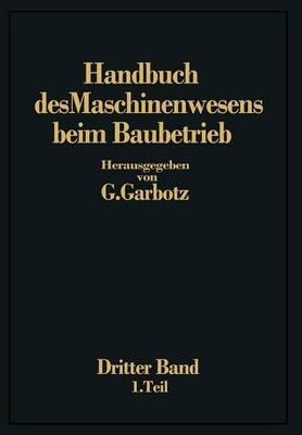 Handbuch Des Maschinenwesens Beim Baubetrieb: Dritter Band Die Ger te F r Erd- Und Felsbewegungen (Paperback)