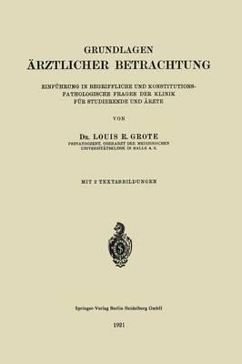 Grundlagen rztlicher Betrachtung: Einf hrung in Begriffliche Und Konstitutions-Pathologiesche Fragen Der Klinik F r Studierende Und  rzte (Paperback)