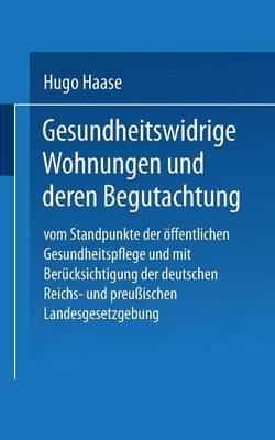 Gesundheitswidrige Wohnungen Und Deren Begutachtung: Vom Standpunkte Der  ffentlichen Gesundheitspflege Und Mit Ber cksichtigung Der Deutschen Reichs- Und Preu ischen Landesgesetzgebung (Paperback)
