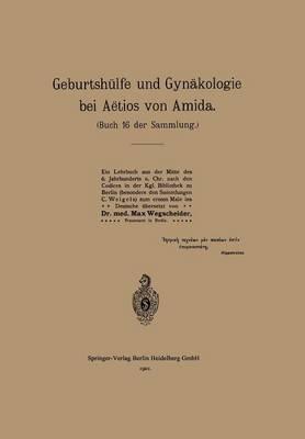 Geburtsh lfe Und Gyn kologie Bei A tios Von Amida: Buch 16 Der Sammlung (Paperback)