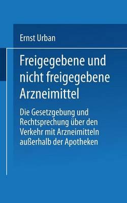 Freigegebene Und Nicht Freigegebene Arzneimittel: Die Gesetzgebung Und Rechtsprechung  ber Den Verkehr Mit Arzneimitteln Au erhalb Der Apotheken (Paperback)