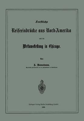Forstliche Reiseeindrucke Aus Nord-Amerika Und Die Weltausstellung in Chicago (Paperback)