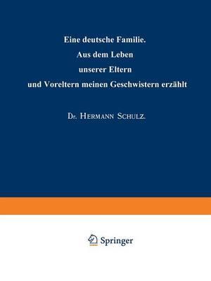 Eine Deutsche Familie: Aus Dem Leben Unserer Eltern Und Voreltern Meinen Geschwistern Erz hlt (Paperback)