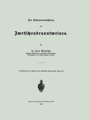 Die Zusammensetzung Des Zwetschenbranntweines - Arbeiten Aus Dem Kaiserlichen Gesundheitsamte (Paperback)