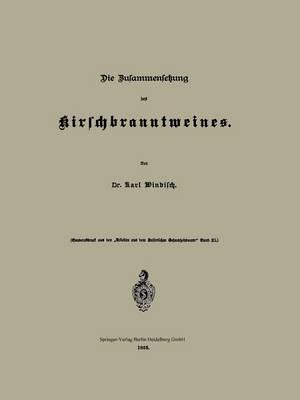Die Zusammensetzung Des Kirschbranntweines - Arbeiten Aus Dem Kaiserlichen Gesundheitsamte (Paperback)