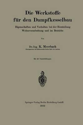 Die Werkstoffe F r Den Dampfkesselbau: Eigenschaften Und Verhalten Bei Der Herstellung Weiterverarbeitung Und Im Betriebe (Paperback)