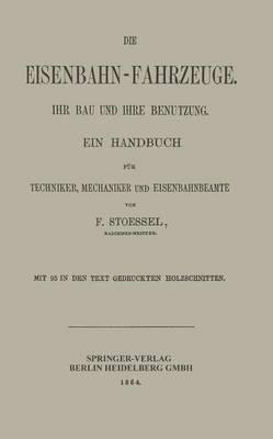 Die Eisenbahn-Fahrzeuge. Ihr Bau Und Ihre Benutzung: Ein Handbuch F r Techniker, Mechaniker Und Eisenbahnbeamte (Paperback)