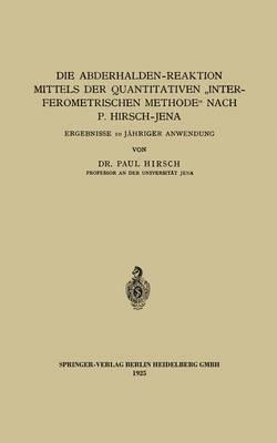 """Die Abderhalden-Reaktion Mittels Der Quantitativen """"interferometrischen Methode"""" Nach P. Hirsch-Jena: Ergebnisse 10 J hriger Anwendung (Paperback)"""