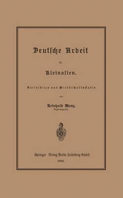Deutsche Arbeit in Kleinasien: Reiseskizze Und Wirthschaftsstudie (Paperback)