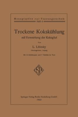 Trockene Koksk hlung Mit Verwertung Der Koksglut - Monographien Zur Feuerungstechnik (Paperback)