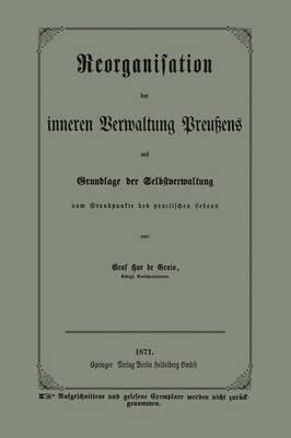 Reorganisation Der Inneren Verwaltung Preu ens Auf Grundlage Der Selbstverwaltung Vom Standpunkte Des Practischen Lebens (Paperback)