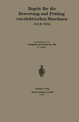 Regeln F r Die Bewertung Und PR fung Von Elektrischen Maschinen (R.E.M. 1923): Vorschriften Und Normen Des Verbandes Deutscher Elektrotechniker (Paperback)
