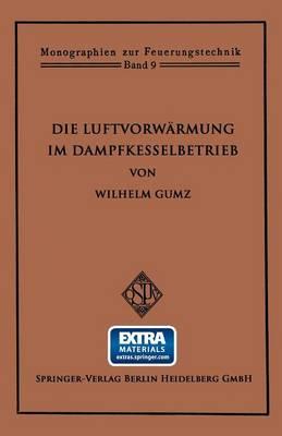 Die Luftvorw rmung Im Dampfkesselbetrieb - Monographien Zur Feuerungstechnik