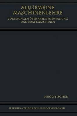 Allgemeine Maschinenlehre: Vorlesungen Uber Arbeitsgewinnung Und Kraftmaschinen (Paperback)