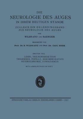 Lider-, Tr nensekretion Trigeminus, Pupille, Akkommodation Heterochromie, Sympathikus: Erg nzungsband Der Neurologie Des Auges - Die Neurologie Des Auges (Paperback)
