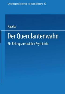 Der Querulantenwahn: Ein Beitrag Zur Sozialen Psychiatrie - Grenzfragen Des Nerven- Und Seelenlebens (Paperback)