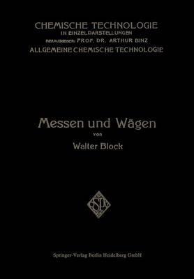 Messen Und W gen: Ein Lehr- Und Handbuch Insbesondere F r Chemiker - Chemische Technologie in Einzeldarstellungen (Paperback)