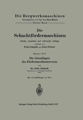 Die Schachtf rdermaschinen: Erster Teil Die Grundlagen Des F rdermaschinenwesens - Die Bergwerksmaschinen (Paperback)