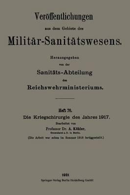 Die Kriegschirurgie Des Jahres 1917 - Veroffentlichungen Aus Dem Gebiete Des Militar-Sanitatswesen (Paperback)