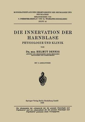 Die Innervation Der Harnblase: Physiologie Und Klinik - Monographien Aus Dem Gesamtgebiete der Neurologie Und Psychi (Paperback)