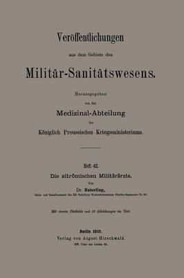 Die Altr mischen Milit r rzte - Veroffentlichungen Aus Dem Gebiete Des Militar-Sanitatswesen (Paperback)