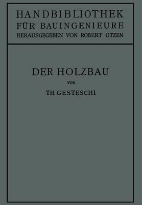 Der Holzbau: Grundlagen Der Berechnung Und Ausbildung Von Holzkonstruktionen Des Hoch- Und Ingenieurbaues - Handbibliothek Fur Bauingenieure 4/2 (Paperback)