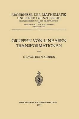 Gruppen Von Linearen Transformationen - Ergebnisse der Mathematik Und Ihrer Grenzgebiete 4, 2 (Paperback)