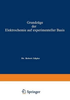 Grundz ge Der Elektrochemie Auf Experimenteller Basis (Paperback)