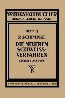 Die Neueren Schwei verfahren: Mit Besonderer Ber cksichtigung Der Gasschwei technik - Werkstattbucher (Paperback)