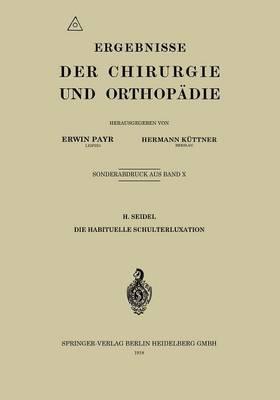 Die Habituelle Schulterluxation - Ergebnisse Der Chirurgie Und Orthopadie (Paperback)