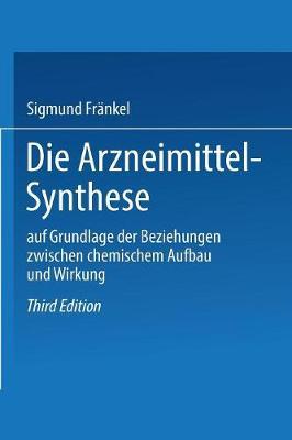 Die Arzneimittel-Synthese: Auf Grundlage Der Beziehungen Zwischen Chemischem Aufbau Und Wirkung (Paperback)