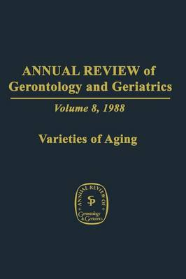 Annual Review of Gerontology and Geriatrics: Volume 8, 1988 Varieties of Aging (Paperback)