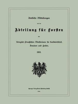 Amtliche Mitteilungen Aus Der Abteilung Fur Forsten Des Koeniglich Preussischen Ministeriums Fur Landwirtschaft, Domanen Und Forsten (Paperback)