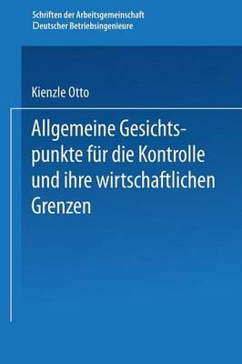 Allgemeine Gesichtspunkte Fur Die Kontrolle Und Ihre Wirtschaftlichen Grenzen - Schriften Der Arbeitsgemeinschaft Deutscher Betriebsingenieu (Paperback)