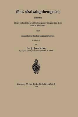 Das Salzabgabengesetz Nebst Der Uebereinkunft Wegen Erhebung Einer Abgabe Von Salz Vom 8. Mai 1867 Und Sammtlichen Ausfuhrungsvorschriften (Paperback)