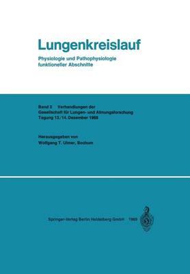 Lungenkreislauf: Physiologie Und Pathophysiologie Funktioneller Abschnitte - Verhandlungen Der Gesellschaft Fur Lungen- Und Atmungsforsch 2 (Paperback)