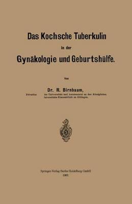Das Kochsche Tuberkulin in Der Gyn kologie Und Geburtsh lfe (Paperback)
