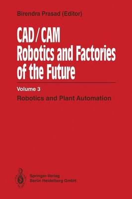 CAD/CAM Robotics and Factories of the Future: Volume III: Robotics and Plant Automation (Paperback)