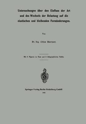 Untersuchungen ber Den Einfluss Der Art Und Des Wechsels Der Belastung Auf Die Elastischen Und Bleibenden Form nderungen (Paperback)