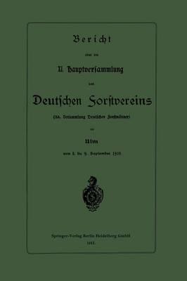 Bericht ber Die XI. Hauptversammlung Des Deutschen Forstvereins: 38. Versammlung Deutscher Forstm nner (Paperback)