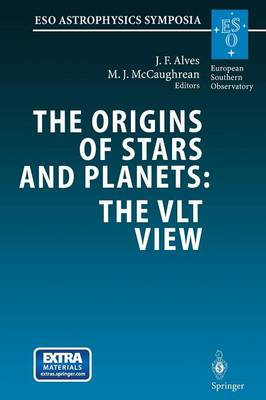 The Origins of Stars and Planets: The VLT View: Proceedings of the ESO Workshop Held in Garching, Germany, 24-27 April 2001 - ESO Astrophysics Symposia (Paperback)