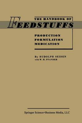 The Handbook of Feedstuffs: Production Formulation Medication (Paperback)