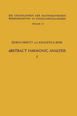 Abstract Harmonic Analysis: Volume I, Structure of Topological Groups Integration theory Group Representations - Die Grundlehren der mathematischen Wissenschaften (Paperback)