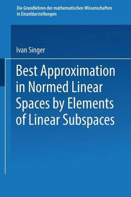 Best Approximation in Normed Linear Spaces by Elements of Linear Subspaces - Grundlehren der mathematischen Wissenschaften 171 (Paperback)