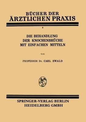 Die Behandlung Der Knochenbr che Mit Einfachen Mitteln - Bucher Der Arztlichen Praxis (Paperback)