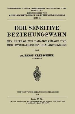 Der Sensitive Beziehungswahn: Ein Beitrag Zur Paranoiafrage Und Zur Psychiatrischen Charakterlehre - Monographien Aus Dem Gesamtgebiete der Neurologie Und Psychi 16 (Paperback)